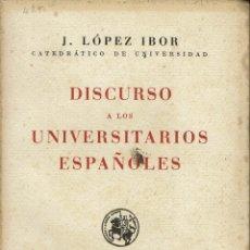 Libros de segunda mano: DISCURSO A LOS UNIVERSITARIOS ESPAÑOLES, DE J. LÓPEZ IBOR. AÑO 1938. (4.2). Lote 56502757