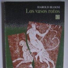 Libros de segunda mano: HAROLD BLOOM. LOS VASOS ROTOS. FONDO DE CULTURA ECONÓMICA. MÉXICO, 1986. 1ª EDICIÓN EN ESPAÑOL. Lote 103637603