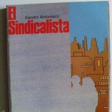 Libros de segunda mano: EL SINDICALISTA--SANDRO ANTONIAZZI--. Lote 57081727