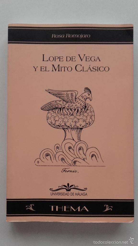 LOPE DE VEGA Y EL MITO CLASICO - ROSA ROMOJARO - UNIVERSIDAD DE MALAGA (Libros de Segunda Mano (posteriores a 1936) - Literatura - Ensayo)