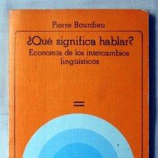 Libros de segunda mano: ¿QUE SIGNIFICA HABLAR?. ECONOMÍA DE LOS INTERCAMBIOS LINGÜÍSTICOS, DE PIERRE BOURDIEU. Lote 62485946