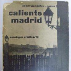 Libros de segunda mano: CALIENTE MADRID ANTOLOGIA ARBITRARIA--CESAR GONZALEZ-RUANO--1961. Lote 57372056