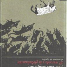 Libros de segunda mano: JOSÉ LUIS SAMPEDRO : EL MERCADO Y LA GLOBALIZACIÓN (DESTINO, 2002) ILUSTRADO POR SEQUEIROS. Lote 57540405