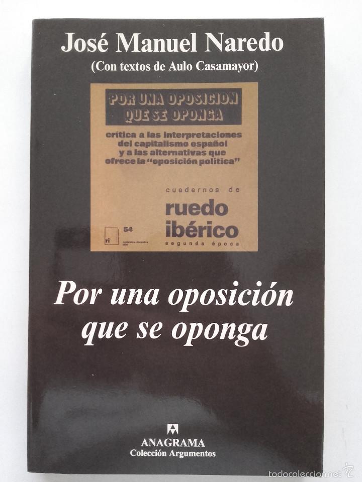 POR UNA OPOSICION QUE SE OPONGA - JOSE MANUEL NAREDO - ED. ANAGRAMA (Libros de Segunda Mano (posteriores a 1936) - Literatura - Ensayo)