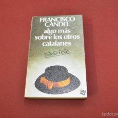Libros de segunda mano: ALGO MÁS SOBRE LOS OTROS CATALANES - FRANCISCO CANDEL - 1ª EDICIÓN INTEGRA - AP2. Lote 57680177