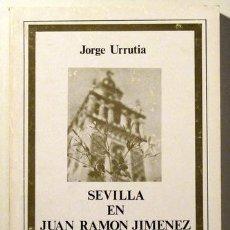 Libros de segunda mano: JIMENEZ, JUAN RAMÓN URRUTIA, JORGE - SEVILLA EN JUAN RAMON JIMENEZ - SEVILLA 1981. Lote 57702760