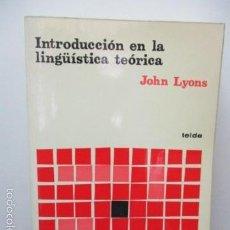 Libros de segunda mano: JOHN, LYONS. INTRODUCCIÓN EN LA LINGÜISTICA TEÓRICA. ED. TEIDE 1979. . Lote 57940672