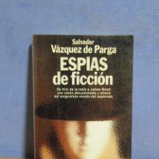 Libros de segunda mano: ESPIAS DE FICCIÓN SALVADOR VÁZQUEZ DE PARGA EDITORIAL PLANETA AÑO 1985. Lote 58101432