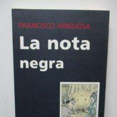 Libros de segunda mano: LA NOTA NEGRA, FRANCISCO HINOJOSA - EDITORIAL: TUSQUETS - 1ª EDICIÓN 2003. Lote 58252195