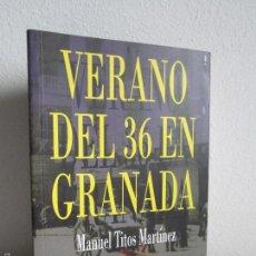 Libros de segunda mano: VERANO DEL 36 EN GRANADA. MANUEL TITOS MARTINEZ. VER FOTOGRAFIAS ADJUNTAS. Lote 163341342
