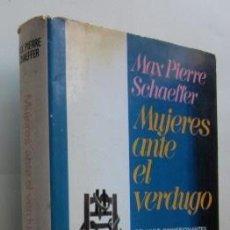 Libros de segunda mano: MUJERES ANTE EL VERDUGO - MAX PIERRE SCHAEFFER. Lote 59464660