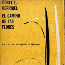 Libros de segunda mano: HERRIGEL : EL CAMINO DELAS FLORES (MANDRÁGORA, 1959) INTRODUCCIÓN AL ESPÍRITU DE IKEBANA. Lote 59640999