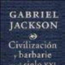 Libros de segunda mano: CIVILIZACIÓN Y BARBARIE EN EL SIGLO XXI. GABRIEL JACKSON. EDITORIAL CRÍTICA. Lote 60739335