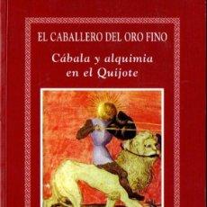 Libros de segunda mano: PERE SÁNCHEZ FERRÉ : EL CABALLERO DEL ORO FINO - CÁBALA Y ALQUIMIA EN EL QUIJOTE (MRA, 2001). Lote 61335119