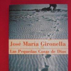 Libros de segunda mano: LAS PEQUEÑAS COSAS DE DIOS. AUTOR, JOSE MARIA GIRONELLA. ED. MARTINEZ ROCA, AÑO 1999.. Lote 62424588