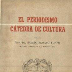 Libros de segunda mano: EL PERIODISMO CÁTEDRA DE CULTURA. SABINO-FUEYO ALONSO. VALENCIA. 1955. DEDICADO POAR AUTOR. Lote 62502248