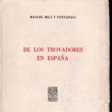 Libros de segunda mano: DE LOS TROVADORES EN ESPAÑA (MILÁ Y FONTANALS 1966) SIN USAR. Lote 63155884