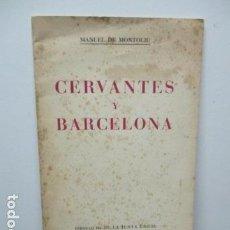 Libros de segunda mano: CERVANTES Y BARCELONA / MANUEL DE MONTOLIU . Lote 64455459