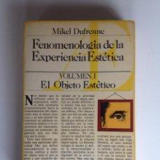 Libros de segunda mano: FENOMENOLOGÍA DE LA EXPERIENCIA ESTÉTICA; VOL. 1 EL OBJETO ESTÉTICO - MIKEL DUFRENNE. Lote 67290549