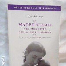 Libros de segunda mano: LA MATERNIDAD Y EL ENCUENTRO CON LA PROPIA SOBRA - CRISIS VITAL Y REVOLUCIÓN EMOCIONAL- LAURA GUTMAN. Lote 68707201