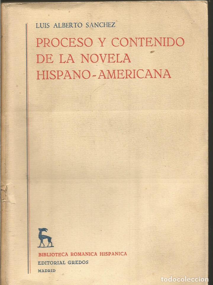 LUIS ALBERTO SANCHEZ. PROCESO Y CONTENIDO DE LA NOVELA HISPANO-AMERICANA. GREDOS (Libros de Segunda Mano (posteriores a 1936) - Literatura - Ensayo)
