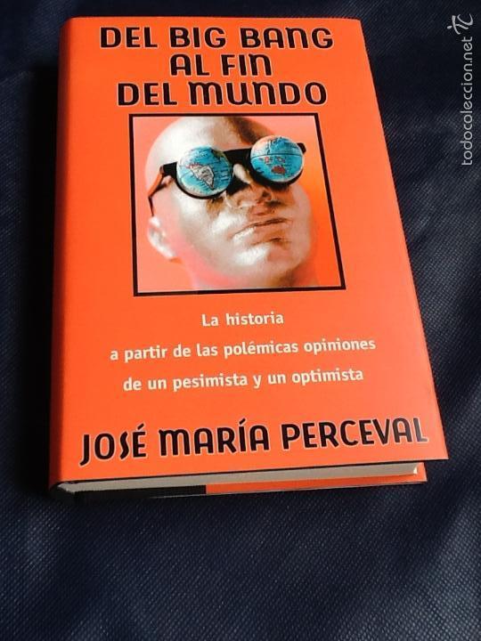 DEL BIG BANG AL FIN DEL MUNDO. JOSE MARÍA PERCEVAL (Libros de Segunda Mano (posteriores a 1936) - Literatura - Ensayo)