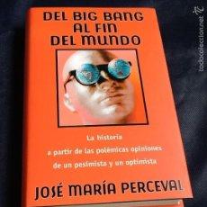 Libros de segunda mano: DEL BIG BANG AL FIN DEL MUNDO. JOSE MARÍA PERCEVAL. Lote 69087065
