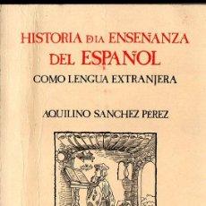 Libros de segunda mano: AQUILINO SANCHEZ PEREZ : HISTORIA DE LA ENSEÑANZA DEL ESPAÑOL COMO LENGUA EXTRANJERA (SGEL, 1992). Lote 69766081