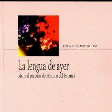 Libros de segunda mano: LOLA PONS RODRÍGUEZ : LA LENGUA DE AYER - MANUAL DE HISTORIA DEL ESPAÑOL (ARCO, 2010). Lote 69767137
