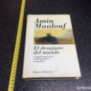 Libros de segunda mano: EL DESAJUSTE DEL MUNDO. CUANDO NUESTRAS CIVILIZACIONES SE AGOTAN / AMIN MAALOUF. Lote 70154329