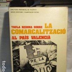 Libros de segunda mano: TAULA REDONA SOBRE LA COMARCALITZACIÓ AL PAÍS VALENCIÀ: 1. TREBALLS. . Lote 70337045