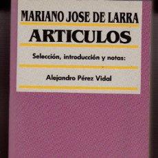 Libros de segunda mano: ARTÍCULOS. MARIANO JOSÉ DE LARRA. SELECCIÓN, INTRODUCCIÓN Y NOTAS: ALEJANDRO PÉREZ VIDAL. Lote 71842819