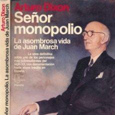 Libros de segunda mano: SEÑOR MONOPOLIO: LA ASOMBROSA VIDA DE JUAN MARCH -- DIXON, ARTURO. Lote 115325554