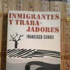 Libros de segunda mano: INMIGRANTES Y TRABAJADORES - FRANCISCO CANDEL - 1ª EDICIÓN 1972. Lote 74284875