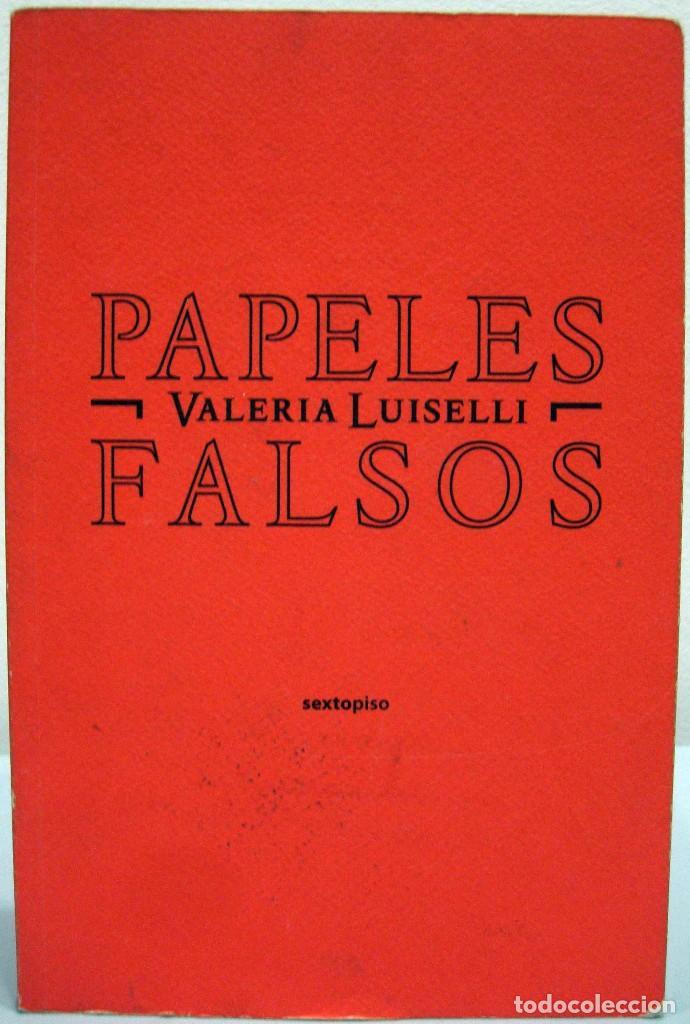 VALERIA LUISELLI - PAPELES FALSOS. SEXTOPISO, 2013. (Libros de Segunda Mano (posteriores a 1936) - Literatura - Ensayo)