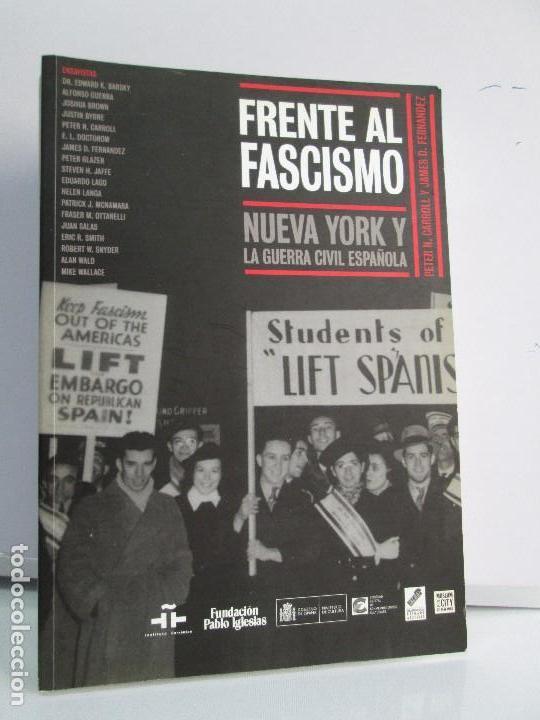 FRENTE AL FASCISMO. NUEVA YORK Y LA GUERRA CIVIL ESPAÑOLA. PETER N. CARROL Y JAMES D. FERNANDEZ (Libros de Segunda Mano (posteriores a 1936) - Literatura - Ensayo)