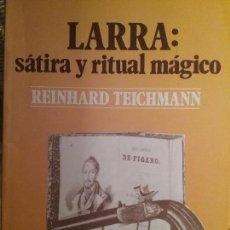 Libros de segunda mano: LARRA: SATIRA Y RITUAL MAGICO. REINHARD TEICHMANN. Lote 78284549