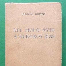 Libros de segunda mano: DEL SIGLO XVIII A NUESTROS DÍAS - EMILIANO AGUADO - EDICIONES ESCORIAL - 1941 - INTONSO. Lote 80632690