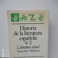 Libros de segunda mano: HISTORIA DE LA LITERATURA ESPAÑOLA 6/2. SANTOS SANZ VILLANUEVA. LITERATURA ACTUAL.. Lote 80900107