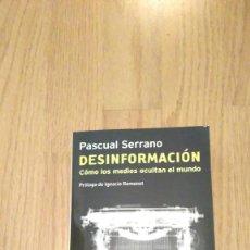Libros de segunda mano: DESINFORMACIÓN, COMO LOS MEDIOS OCULTAN EL MUNDO, PASCUAL SERRAN. Lote 84133232