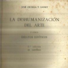 Libros de segunda mano: LA DESHUMANIZACIÓN DEL ARTE. JOSÉ ORTEGA Y GASSET. 6ª EDICIÓN. REV. DE OCCIDENTE. MADRID. 1960. Lote 84286432