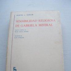 Libros de segunda mano: SENSIBILIDAD RELIGIOSA DE GABRIELA MISTRAL - MARTIN C. TAYLOR - EDITORIAL GREDOS - MADRID (1975). Lote 84479348