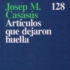 Libros de segunda mano: ARTICULOS QUE DEJARON HUELLA - JOSEP M. CASASUS / ARIEL . MUNDI-2081. Lote 85014384