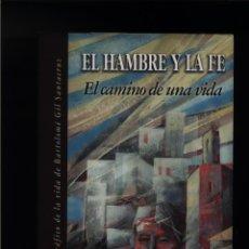 Libros de segunda mano: EL HAMBRE Y LA FE. EL CAMINO DE UNA VIDA RELATO BIOGRÁFICO DE LA VIDA DE BARTOLOMÉ GIL SANTACRUZ JOS. Lote 86227612