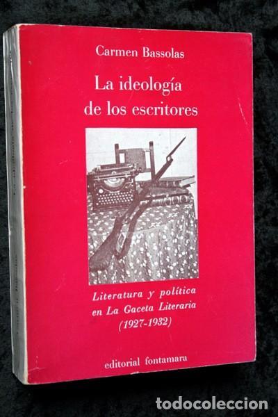 LA IDEOLOGIA DE LOS ESCRITORES - LITERATURA Y POLITICA EN GACETA LITERARIA (1927 - 1932) - BASSOLAS (Libros de Segunda Mano (posteriores a 1936) - Literatura - Ensayo)