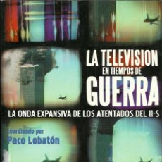 Libros de segunda mano: PACO LOBATÓN-LA TELEVISIÓN EN TIEMPOS DE GUERRA:ONDA EXPANSIVA DE LOS ATENTADOS DEL 11S.GEDISA.2002.. Lote 86310248