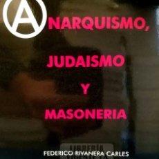 Libros de segunda mano: ANARQUISMO JUDAISMO Y MASONERIA FEDERICO RIVANERA CARLES CON PLASTICO SIN ESTRENAR 40. Lote 194380051