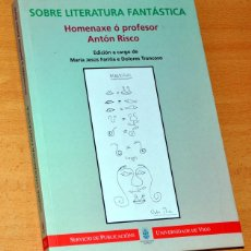 Libros de segunda mano: SOBRE LITERATURA FANTÁSTICA - HOMENAXE Ó PROFESOR ANTÓN RISCO - EDITO: UNIVERSIDAD DE VIGO, AÑO 2001. Lote 87576612