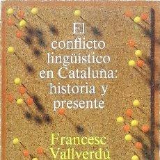 Libros de segunda mano: EL CONFLICTO LINGÜÍSTICO EN CATALUÑA - FRANCESC VALLVERDÚ. Lote 87649876