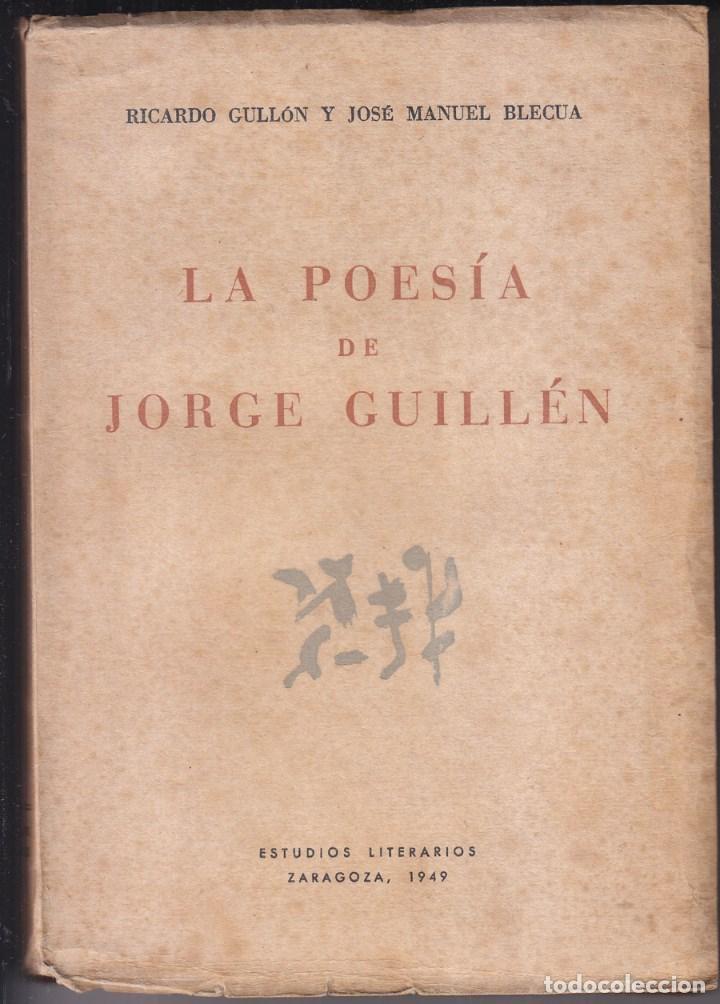 RICARDO GULLÓN Y JOSÉ M. BLECUA: LA POESÍA DE JORGE GUILLÉN (DOS ENSAYOS). ZARAGOZA, 1949 (Libros de Segunda Mano (posteriores a 1936) - Literatura - Ensayo)